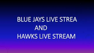Blue jays live streaam and hawks live stream