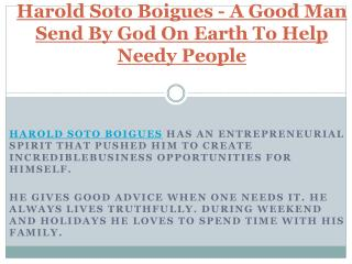 Harold Soto Boigues - A Good Man Send By God On Earth To Help Needy People