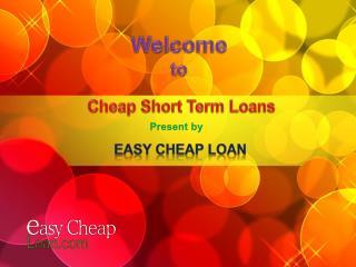 Cheap Short Term Loans - Easy Cheap Loan