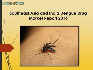 Southeast Asia and India Dengue Drug Market Report 2016