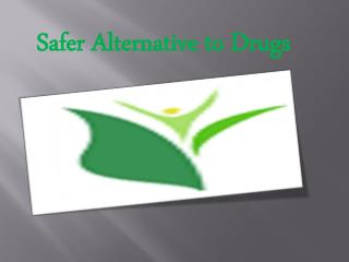 Safer Alternative to Drugs