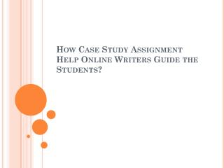 How Case Study Assignment Help Online Writers Guide the Students?