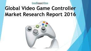 Global Video Game Controller Market Research Report 2016