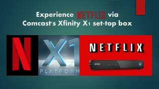 Call 1-855-293-0942 Experience Netflix via Comcast's Xfinity X1 set-top box