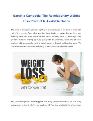 The Revolutionary WeightLoss ProductIs Available GarciniaCambogiaOnline