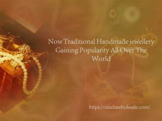 Now Traditional Handmade jewellery Gaining Popularity All Over The World