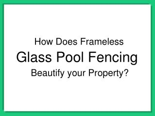 How Does Frameless Glass Pool Fencing Beautify Your Property