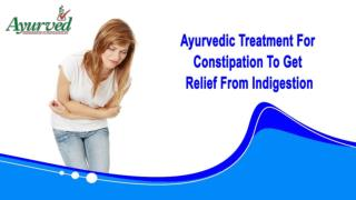 Ayurvedic Treatment For Constipation To Get Relief From Indigestion