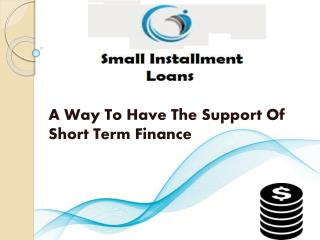 Small Installment Loan Online- Are Meant To Fulfill Your Tiny Bucks Needs