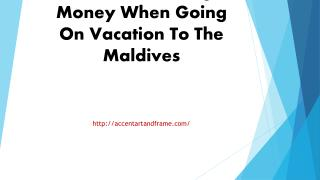 Ideas For Saving Money When Going On Vacation To The Maldives