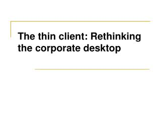 The thin client: Rethinking the corporate desktop
