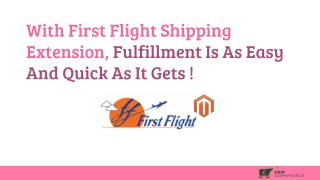 With First Flight Shipping Extension, Fulfillment is as easy and quick as it gets