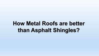 Metal Roofs better than Asphalt Shingles! How?