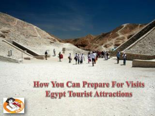 How you can Prepare for Visits Egypt Tourist Attractions