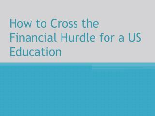How to Cross the Financial Hurdle for a US Education