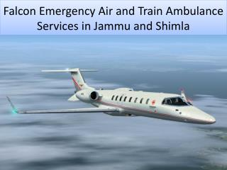 Falcon Emergency Air and Train Ambulance Services in Jammu and Shimla
