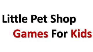little pet shop games for kids