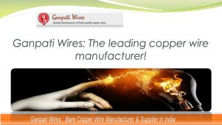 Ganpati Wires - The leading copper wire manufacturers