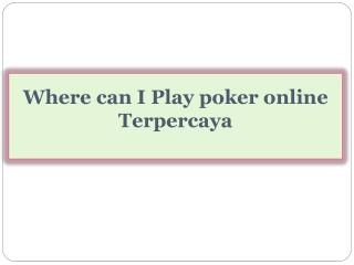 Where can I Play poker online Terpercaya