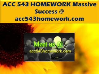 ACC 543 HOMEWORK Massive Success @ acc543homework.com