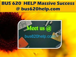 BUS 620  HELP Massive Success @ bus620help.com