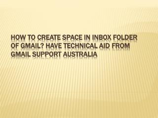 How to Create Space in Inbox Folder of Gmail? Have Technical Aid from Gmail Support Australia