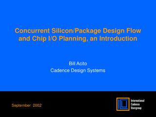 Concurrent Silicon/Package Design Flow and Chip I/O Planning, an Introduction