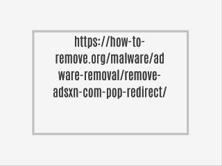https://how-to-remove.org/malware/adware-removal/remove-adsxn-com-pop-redirect/