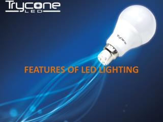 Features of Led Lighting | Trycone Led Ahmedabad