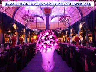 Banquet halls in Ahmedabad near Vastrapur Lake