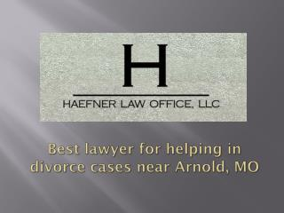 Best Lawyer for helping in divorce cases near Arnold, MO