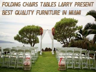 Folding Chairs Tables Larry Present Best Quality Furniture In Miami