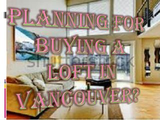 Planning for Buying a Loft in Vancouver?