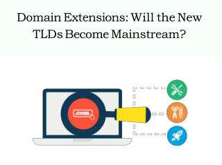 Domain Extensions: Will the New TLDs Become Mainstream?