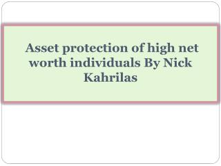 Asset protection of high net worth individuals By Nick Kahrilas