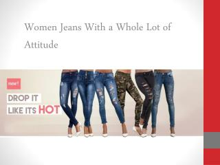 Women Jeans With a Whole Lot of Attitude