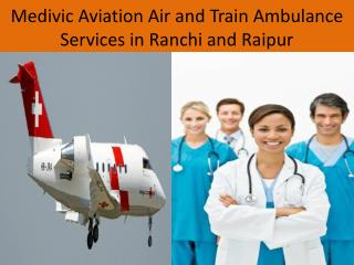 Air Ambulance services in Ranchi and RaipurProvide By Medivic Aviation