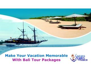 Make Your Vacation Memorable With Bali Tour Packages