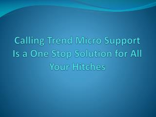 Calling Trend Micro Support Is a One Stop Solution for All Your Hitches