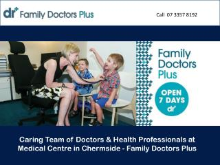 Caring Team of Doctors & Health Professionals at Medical Centre in Chermside - Family Doctors Plus