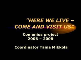 """ HERE WE LIVE –  COME AND VISIT US """