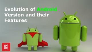 Evolution of Android Version and their Features