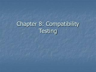Chapter 8: Compatibility Testing