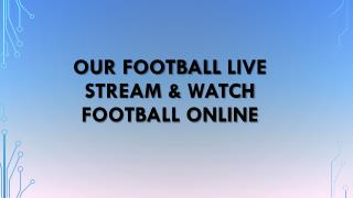 Our football live stream & watch football online