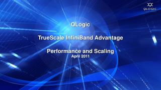 QLogic TrueScale InfiniBand Advantage Performance and Scaling