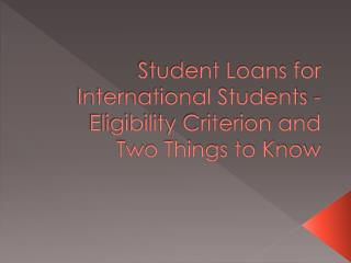 Student Loans for International Students - Eligibility Criterion and Two Things to Know