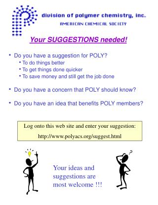 Your SUGGESTIONS needed!  Do you have a suggestion for POLY? To do things better To get things done quicker To save mone