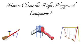 How to Choose the Right Playground Equipments?