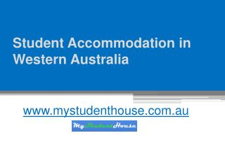Student Accommodation in Western Australia - www.mystudenthouse.com.au