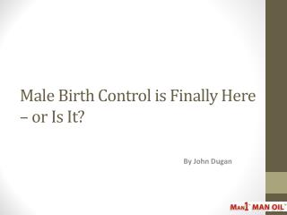 Male Birth Control is Finally Here – or Is It?